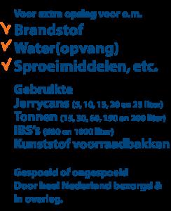 Voor extra opslag voor o.m. brandstof water opvang sproeimiddelen gebruikte jerrycans tonnen ibs kunstof voorraadbakken gespoeld of ongespoeld door heel nederland bezorgd en in overleg